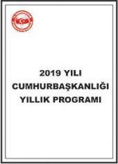2019 Yılı Cumhurbaşkanlığı Yıllık Programı